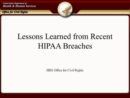 Lessons Learned from Recent HIPAA Breaches HHS Office for Civil Rights.