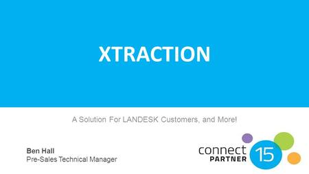 XTRACTION A Solution For LANDESK Customers, and More! Ben Hall Pre-Sales Technical Manager.