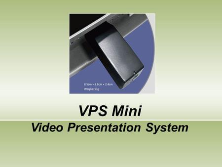 VPS Mini Video Presentation System. VPS Mini Introduction  Dongle design for Wireless projection through VGA Compact size of VGA dongle which can upgrade.
