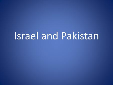 Israel and Pakistan. The Creation of Pakistan: A Look Back India is one of the oldest civilizations (2800BC) – Ruled by Hindus until 700 AD – Ruled by.