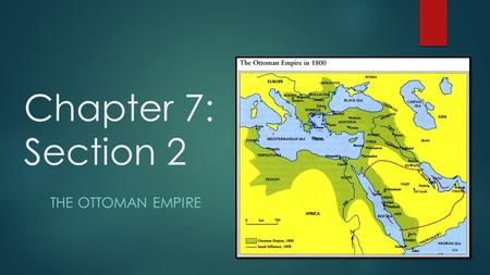 Chapter 7: Section 2 THE OTTOMAN EMPIRE. The Early Ottoman Empire Osman  Around 1300, one Muslim state was governed by a chief named Osman Ottomansghazis-