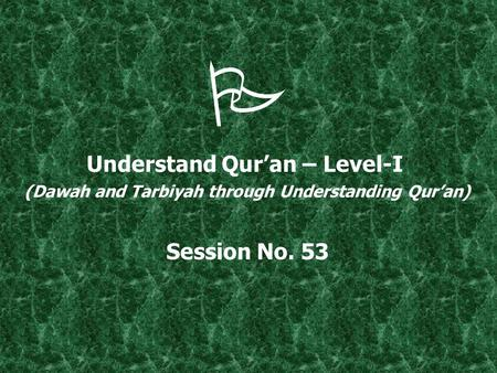  Understand Qur'an – Level-I (Dawah and Tarbiyah through Understanding Qur'an) Session No. 53.