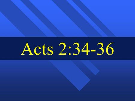 Acts 2:34-36. Acts 2:34-35; Next Peter quoted David, as recorded in Psalm 110:1. a. In that Psalm, the Lord (literally, YAHVEH) spoke to one whom David.
