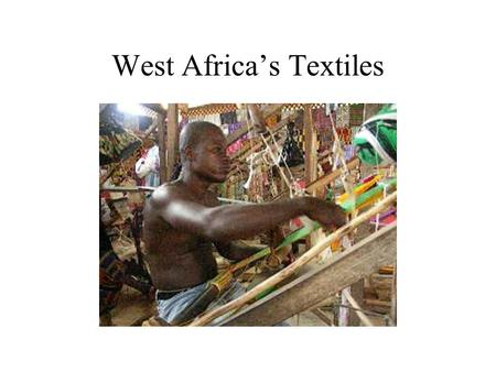 West Africa's Textiles. West Africa occupies an area in excess of approximately one- fifth of Africa. Islam is the predominant historical religion of.