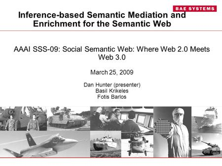 Inference-based Semantic Mediation and Enrichment for the Semantic Web AAAI SSS-09: Social Semantic Web: Where Web 2.0 Meets Web 3.0 March 25, 2009 Dan.