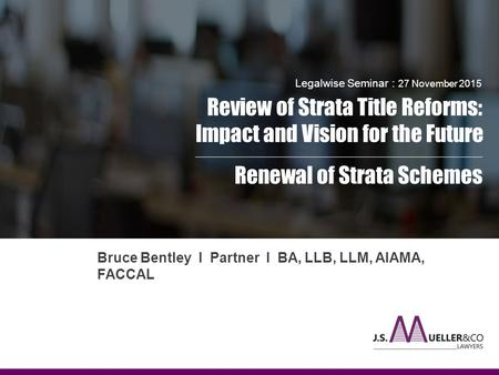 Legalwise Seminar : 27 November 2015 Review of Strata Title Reforms: Impact and Vision for the Future ____________________________________________________________________________________________.