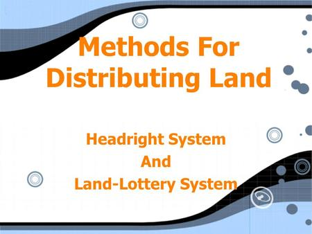 Methods For Distributing Land Headright System And Land-Lottery System Headright System And Land-Lottery System.