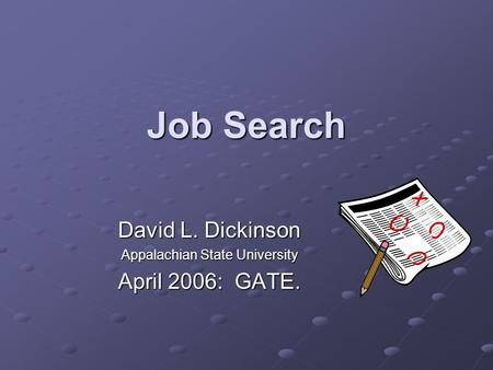 Job Search David L. Dickinson Appalachian State University April 2006: GATE.