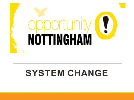 SYSTEM CHANGE. Who are we? Big Lottery Fulfilling Lives programme One of 12 projects in England Funded for 8 years Working with multiple complex needs.