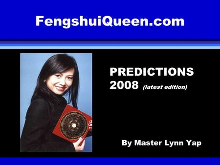 FengshuiQueen.com PREDICTIONS 2008 (latest edition) By Master Lynn Yap.