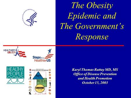 The Obesity Epidemic and The Government's Response Karyl Thomas Rattay MD, MS Office of Disease Prevention and Health Promotion October 15, 2003.