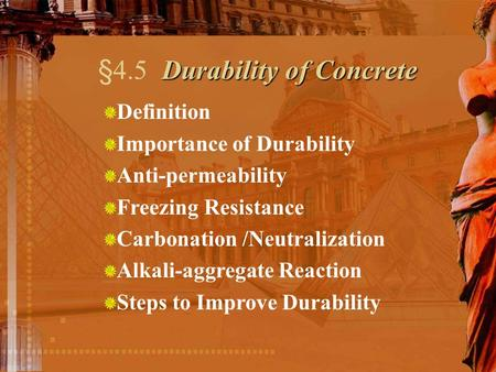 Durability of Concrete §4.5 Durability of Concrete Definition Importance of Durability Anti-permeability Freezing Resistance Carbonation /Neutralization.