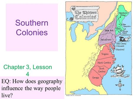 Southern Colonies Chapter 3, Lesson 4 EQ: How does geography influence the way people live?