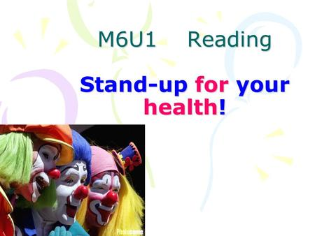 M6U1 Reading Stand-up for your health!. Ma Ji is a well-known artist of crosstalk shows in China. His crosstalk shows always make his audience shout with.