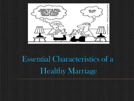 Essential Characteristics of a Healthy Marriage. What is love? What makes for a good marriage? How is it that marriages succeed or fail?