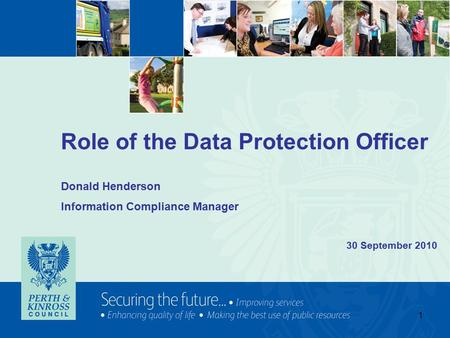 1 Role of the Data Protection Officer Donald Henderson Information Compliance Manager 30 September 2010.