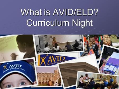 What is AVID/ELD? Curriculum Night. What does AVID stand for?