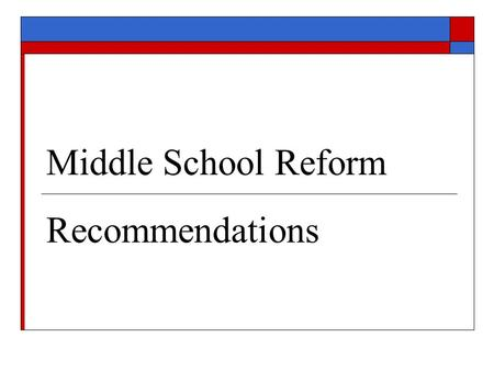 Middle School Reform Recommendations.  Kate Gilbert, Director of School Performance  Kathy Lane, Director of Alternative Education  Mary Tillar, Director.