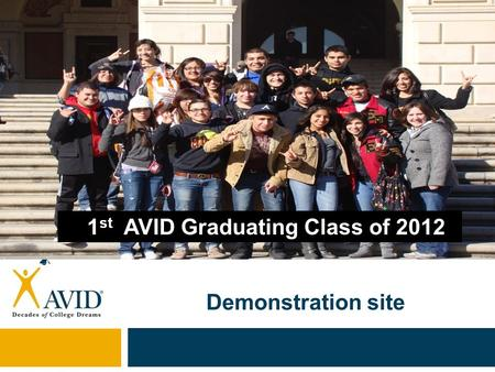 Demonstration site 1 st AVID Graduating Class of 2012.