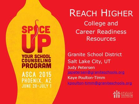 R EACH H IGHER College and Career Readiness Resources Granite School District Salt Lake City, UT Judy Petersen