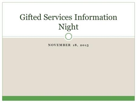 NOVEMBER 18, 2015 Gifted Services Information Night.