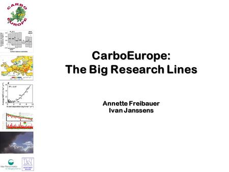 CarboEurope: The Big Research Lines Annette Freibauer Ivan Janssens.