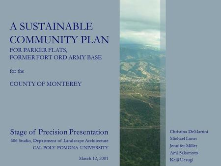 A SUSTAINABLE COMMUNITY PLAN FOR PARKER FLATS, FORMER FORT ORD ARMY BASE for the COUNTY OF MONTEREY Stage of Precision Presentation 606 Studio, Department.