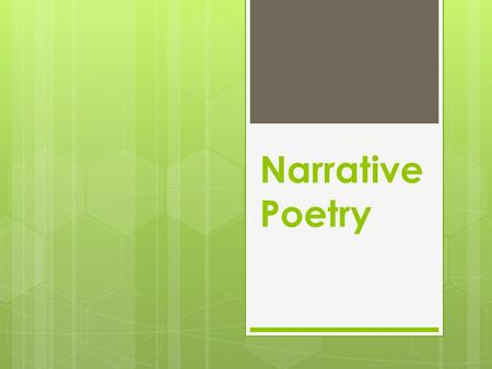 Narrative Poetry. What is narrative poetry? Poems which tell a story.