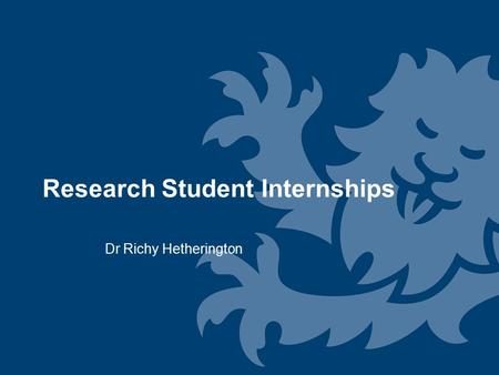 Research Student Internships Dr Richy Hetherington.