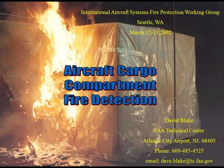 David Blake FAA Technical Center Atlantic City Airport, NJ. 08405 Phone: 609-485-4525   International Aircraft Systems Fire.