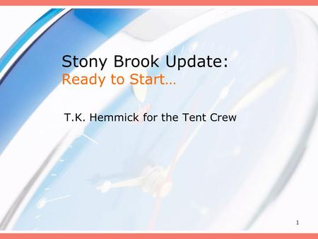 1 Stony Brook Update: Ready to Start… T.K. Hemmick for the Tent Crew.