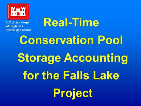 U.S. Army Corps of Engineers Wilmington District Real-Time Conservation Pool Storage Accounting for the Falls Lake Project.