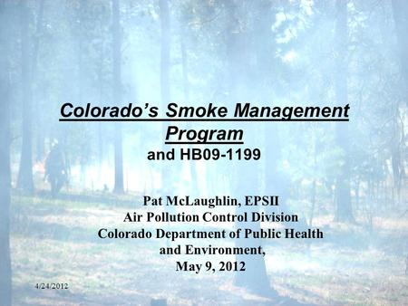 Colorado's Smoke Management Program and HB09-1199 Pat McLaughlin, EPSII Air Pollution Control Division Colorado Department of Public Health and Environment,