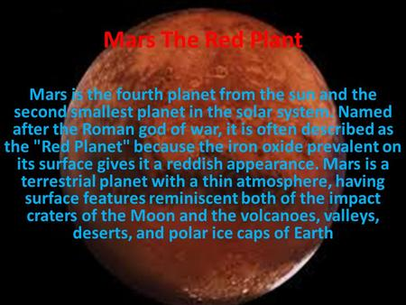 Mars The Red Plant Mars is the fourth planet from the sun and the second smallest planet in the solar system. Named after the Roman god of war, it is often.