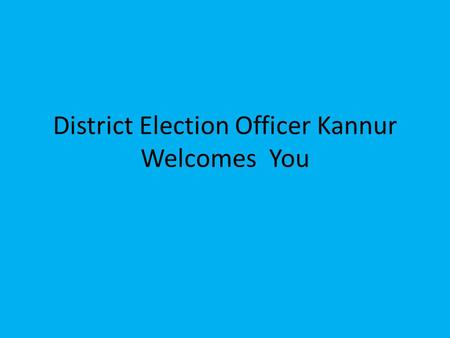 District Election Officer Kannur Welcomes You. COUNTING OF VOTES 1.To be arranged Block Wise. 2. One Table for Maximum of 8 Polling Stations 3. Maximum.