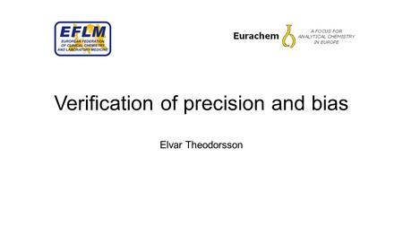 Verification of precision and bias Elvar Theodorsson.