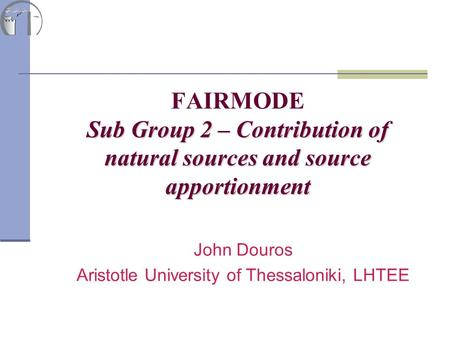 Sub Group 2 – Contribution of natural sources and source apportionment FAIRMODE Sub Group 2 – Contribution of natural sources and source apportionment.