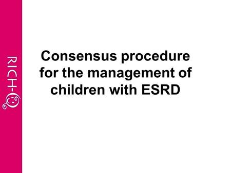 Consensus procedure for the management of children with ESRD.