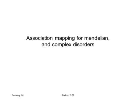Association mapping for mendelian, and complex disorders January 16Bafna, BfB.