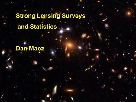 Strong Lensing Surveys and Statistics Dan Maoz. zqzq Survey strategies: Search among source population for lensed cases or Search behind potential lenses.
