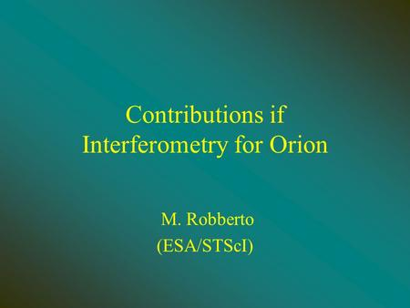 Contributions if Interferometry for Orion M. Robberto (ESA/STScI)