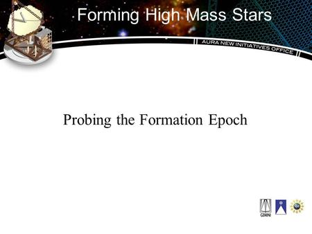 Forming High Mass Stars Probing the Formation Epoch.