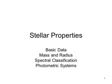1 Stellar Properties Basic Data Mass and Radius Spectral Classification Photometric Systems.