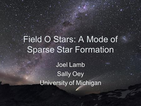 Field O Stars: A Mode of Sparse Star Formation Joel Lamb Sally Oey University of Michigan.