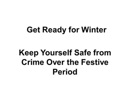 Get Ready for Winter Keep Yourself Safe from Crime Over the Festive Period.