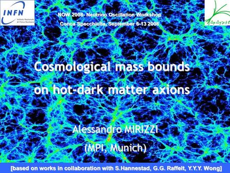 Cosmological mass bounds on hot-dark matter axions Alessandro MIRIZZI (MPI, Munich) NOW 2008- Neutrino Oscillation Workshop Conca Specchiulla, September.