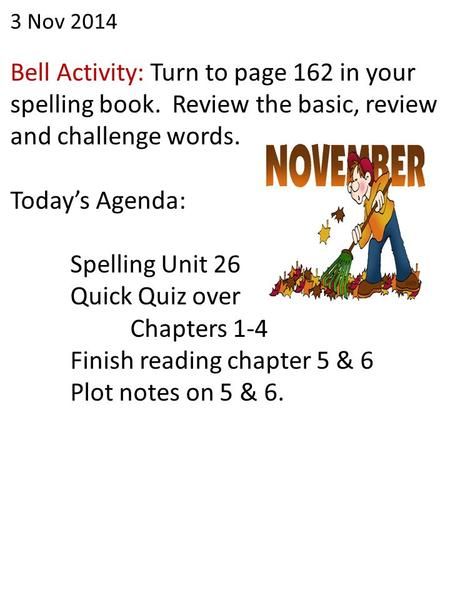 3 Nov 2014 Bell Activity: Turn to page 162 in your spelling book. Review the basic, review and challenge words. Today's Agenda: Spelling Unit 26 Quick.