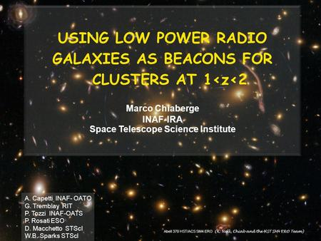USING LOW POWER RADIO GALAXIES AS BEACONS FOR CLUSTERS AT 1<z<2 Marco Chiaberge INAF-IRA Space Telescope Science Institute A. Capetti INAF- OATO G. Tremblay.