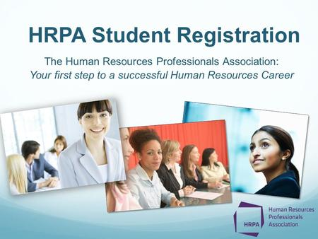 The Human Resources Professionals Association: Your first step to a successful Human Resources Career HRPA Student Registration.