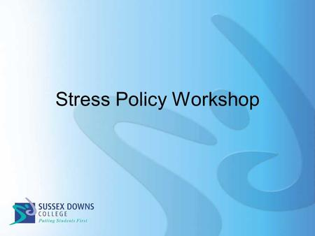 Stress Policy Workshop. Aims of Session Understand the need for the Policy Identify causes, effects and management of stress Outline specific roles Outline.